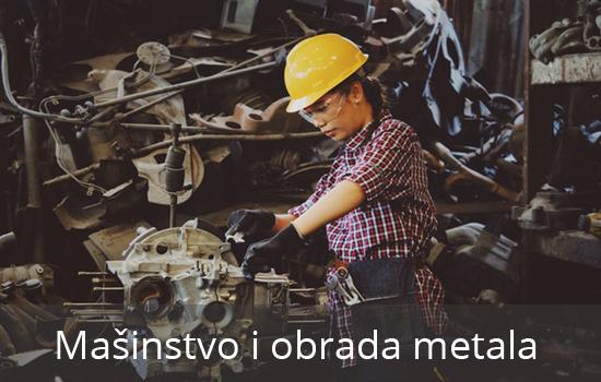 Mašinstvo i obrada metala kao područje rada veoma popularno i perspektivno u daljem nalaženju zaposlenja.